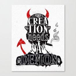 CREATION NEEDS A DEMON Canvas Print