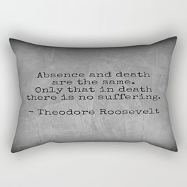 Theodore Roosevelt Quote; Absence And Death Rectangular Pillow