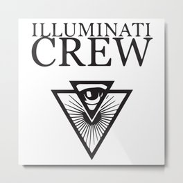 Illuminati Crew Confirmed !!! Metal Print