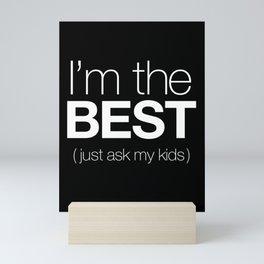 I'm The Best (Just Ask My Kids) Mini Art Print
