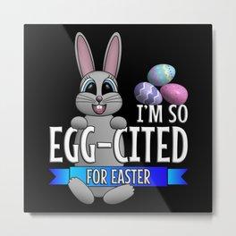 I'm So Egg-cited For Easter Metal Print
