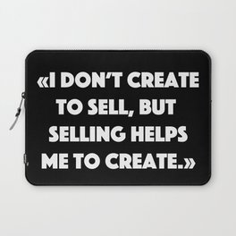 I don't create to sell but selling helps me to create Laptop Sleeve