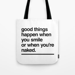 Good Things Happen When You Smile or When You're Naked Tote Bag
