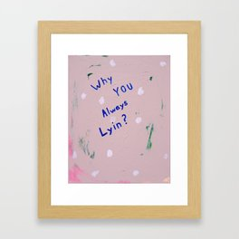 Why You Always Lyin? Framed Art Print