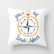 You're My True North Throw Pillow