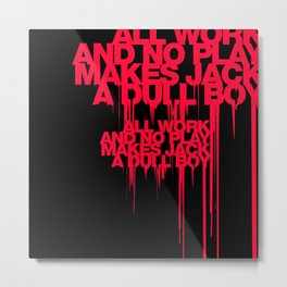 All work and No play Metal Print