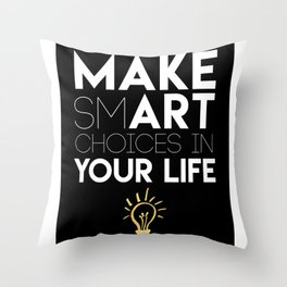 MAKE SMART CHOICES IN YOUR LIFE - motivational quote Throw Pillow