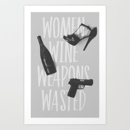 Wine, Women, Weapons: Elegantly Wasted Art Print