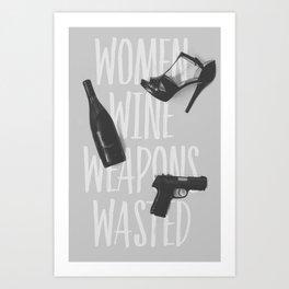 Wine, Women, Weapons: Elegantly Wasted Art Print