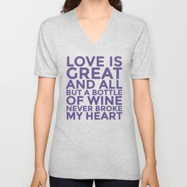Love is Great and All But a Bottle of Wine Never Broke My Heart (Ultra Violet) Unisex V-Neck