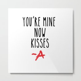 You're mine now, kisses -A Pretty Little Liars (PLL) Metal Print
