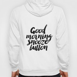 """PRINTABLE Art """"Good Morning Snooze Button"""" Good Morning But First Coffee Hoody"""