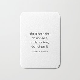 Stoic Philosophy Quotes - If this is not right do not do it - Marcus Aurelius Bath Mat
