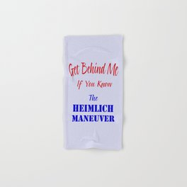 Get Behind Me If You Know The Heimlich Maneuver T - Shirt and most products Hand & Bath Towel