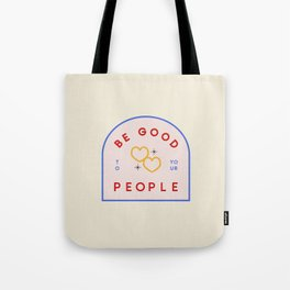 Be Good To Your People Tote Bag