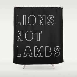 Lions Not Lambs Shower Curtain