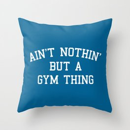 A Gym Thing Quote Throw Pillow
