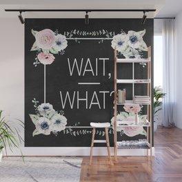Wait, What? Wall Mural