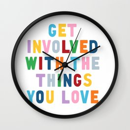 Get Involved With The Things You Love Wall Clock
