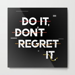 Do it dont regret it Metal Print