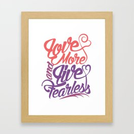 Inspirational Love More Live Fearless Motivational unisex T-Shirt Framed Art Print