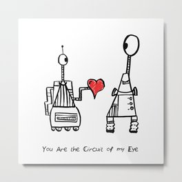 You Are the Circuit of My Life Metal Print