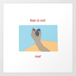 fear is not real Art Print