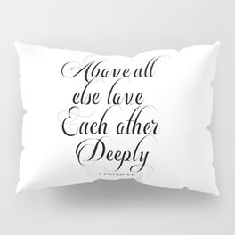 above all else love each other deeply, 1 peter 4:8 Pillow Sham