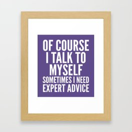 Of Course I Talk To Myself Sometimes I Need Expert Advice (Ultra Violet) Framed Art Print