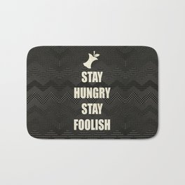 Stay Hungry, Stay Foolish - quote from Steve Jobs Bath Mat