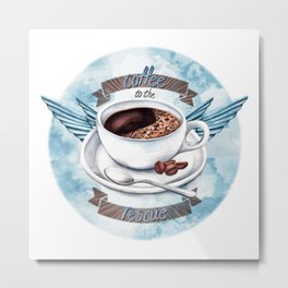 Coffee To The Rescue Metal Print