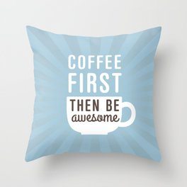 Coffee First Then Be Awesome Throw Pillow