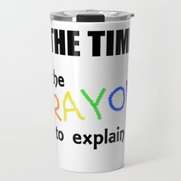 I Have Neither the Time Nor the Crayons to Explain This! Travel Mug