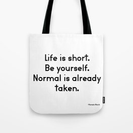 Life is Short Be Yourself Normal is Already Taken Quote Tote Bag