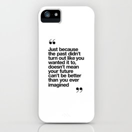 Better Than You Ever Imagined black and white monochrome typography poster design home wall bedroom iPhone Case