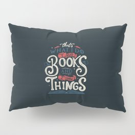 That's what i do i read books and i know things Pillow Sham