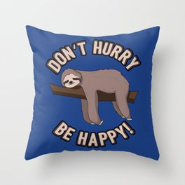 Don't Hurry Be Happy Sloth - Funny Sloth Pun Gift Throw Pillow