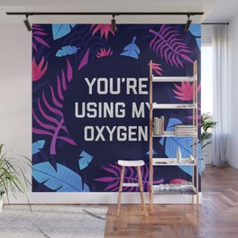 You're Using My Oxygen, Funny Quote Wall Mural