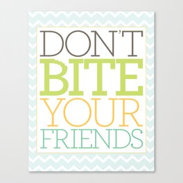 Don't Bite Your Friends Canvas Print