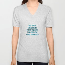 BE THE CHANGE YOU WANT TO SEE IN THE WORLD Unisex V-Neck