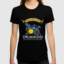 All I Care About Is Drumming Drummers Music Lovers Musicians Drums Rock Bands Gift T-shirt