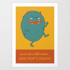 We're All A Little Weird, and Thats Ok! Art Print