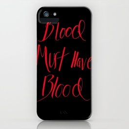 Blood Must Have Blood iPhone Case