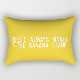 There's Always Money in the Banana Stand (Arrested Development) Rectangular Pillow