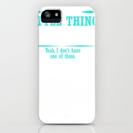 You know that little thing inside your head that keeps you from saying things you shouldn't? Yeah, I iPhone Case