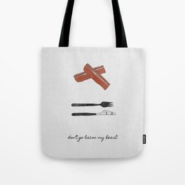 Don't Go Bacon My Heart Tote Bag