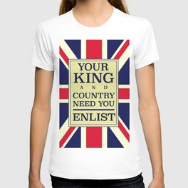 Your King and country need you Enlist. T-shirt