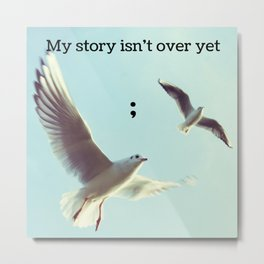 My Story Isn't Over Yet ; Metal Print