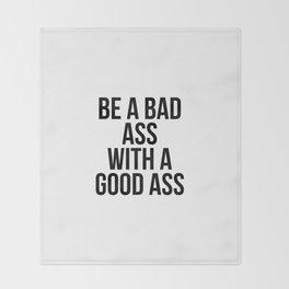 Be a bad ass with a good ass Throw Blanket