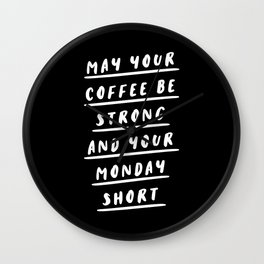 May Your Coffee Be Strong and Your Monday Short typography wall art home decor Wall Clock